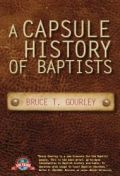A Capsule History of Baptists by Bruce T. Gourley